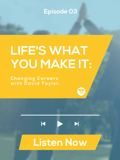 Life's What You Make It – Changing Careers with David Taylor