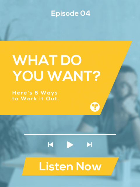 What Do You Want? Here's 5 Ways to Work It Out.