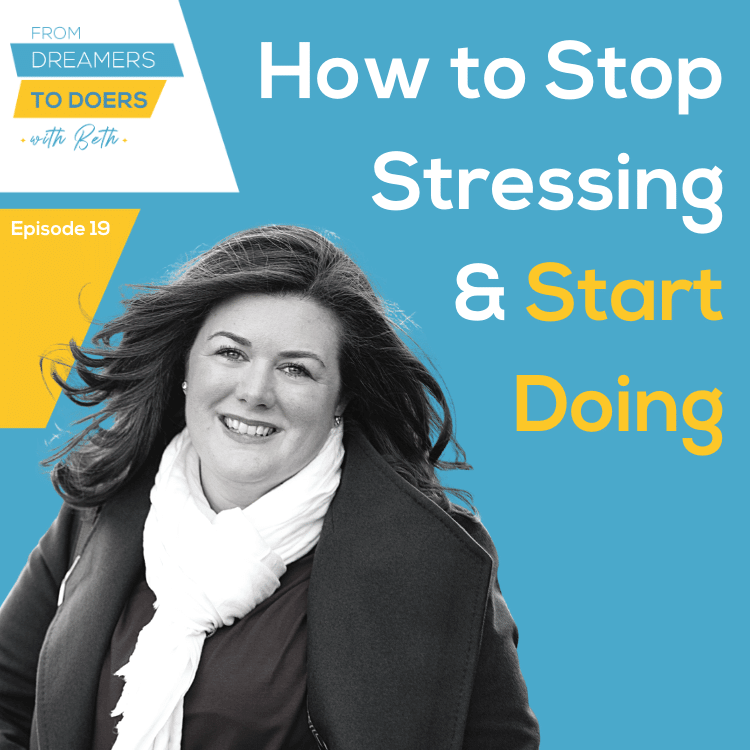 How to Stop Stressing and Start Doing